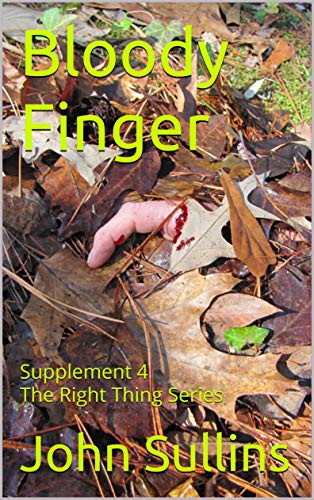 Bloody Finger: Supplement 4 The Right Thing Series by [Sullins, John]