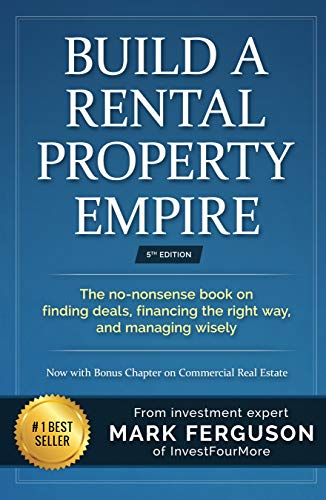 Build a Rental Property Empire: The no-nonsense book on finding deals, financing the right way, and managing wisely. (InvestFourMore Investor Series 1) por Mark Ferguson