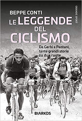 Le leggende del ciclismo. Da Gerbi a Pantani, tante grandi storie su due ruote