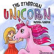 The Stubborn Unicorn: (Fantasy Books For Kids, Ages 3 5, Children's Picture Books)