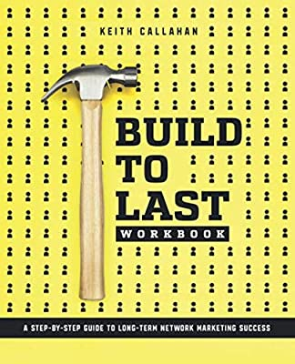 Build to Last Workbook: A Step-by-step Guide to Long-term Network Marketing Success