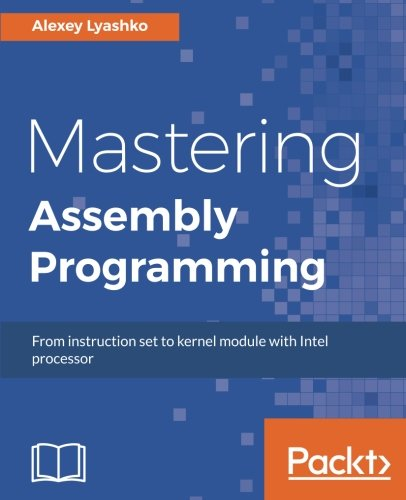 Mastering Assembly Programming: From instruction set to kernel module with Intel processor by Packt Publishing - ebooks Account