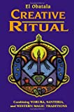 cover of Creative Ritual: Combining Yoruba, Santeria, and Western Magic Traditions