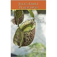 Les plantes carnivores: Nature, animaux et Jardinage; Littérature de Jules-Emile Planchon, botaniste français. (French Edition)
