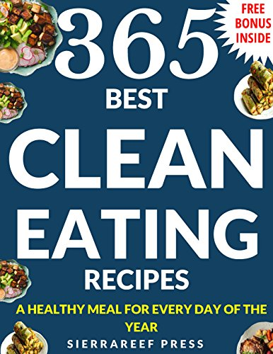 CLEAN EATING: The Ultimate 365 Whole food Clean Eating Recipes: clean eating cookbook, healthy eating, whole foods cookbook, clean eating diet, clean eating for wellness and weight loss, healthy by SierraReef Press