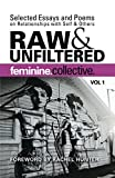 img - for Feminine Collective: Raw and Unfiltered Vol 1: Selected Essays and Poems on Relationships with Self and Others (Volume 1) book / textbook / text book