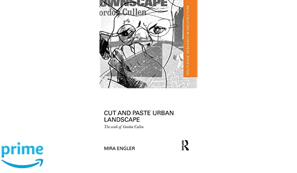 Amazon cut and paste urban landscape the work of gordon amazon cut and paste urban landscape the work of gordon cullen routledge research in architecture 9781138848832 mira engler books fandeluxe Choice Image