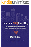 Location is (Still) Everything: The Surprising Influence of the Real World on How We Search, Shop, and Sell in the…