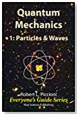 Quantum Mechanics 1: Particles and Waves (Everyone's Guide Series Book 3)