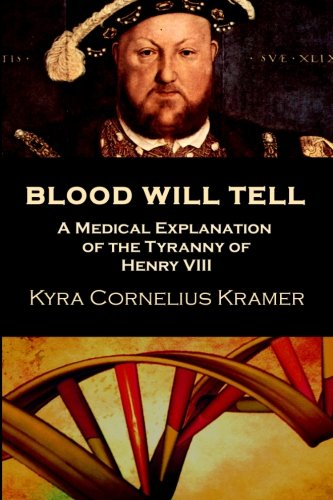 Download Blood Will Tell: A Medical Explanation for the Tyranny of Henry VIII ebook