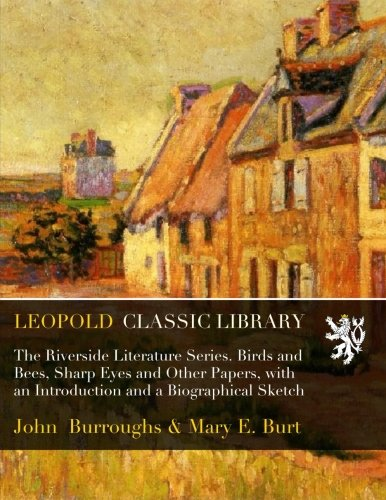 The Riverside Literature Series. Birds and Bees, Sharp Eyes and Other Papers, with an Introduction and a Biographical Sketch ebook