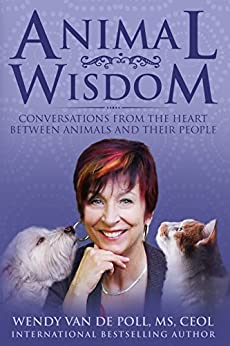 Animal Wisdom: Conversations From The Heart Between Animals and Their People by [Van de Poll, Wendy]