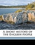 A Short History of the English People, John Richard Green and Alice Stopford Green, 1176587307