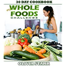 My Whole Foods Challenge: 30 Day Cookbook