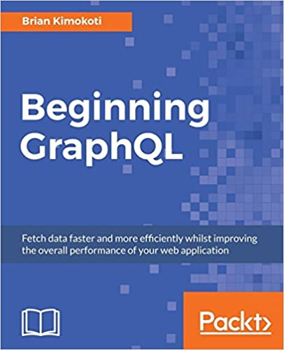 Beginning GraphQL: Fetch data faster and more efficiently whilst improving the overall performance of your web application - byBrian Kimokoti