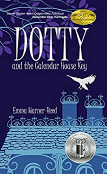 DOTTY and the Calendar House Key: (A Magical Fantasy Adventure for 8-12 year olds) (The DOTTY Series) by [Warner-Reed, Emma]