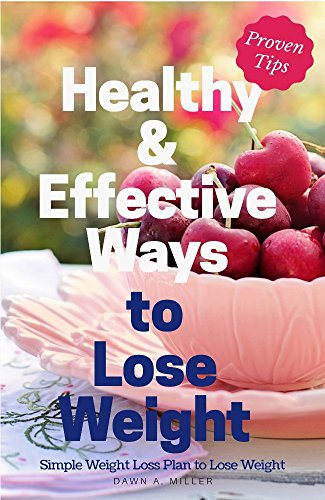 Healthy and Effective  Ways to  Lose Weight  Naturally: Simple Weight Loss Plan to Lose Weight (Best Way To Lose Weight Naturally And Quickly)