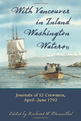 With Vancouver In Inland Washington Waters  Journals Of 12 Crewmen  April June 1792