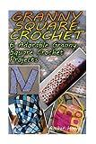 Granny Square Crochet: 6 Adorable Granny Square Crochet Projects: (Crochet Patterns, Crochet Books)