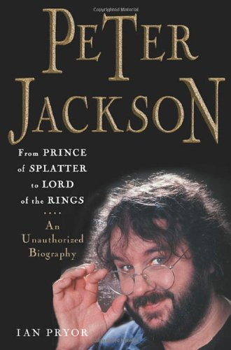 Peter Jackson: From Prince of Splatter to Lord of the Rings pdf