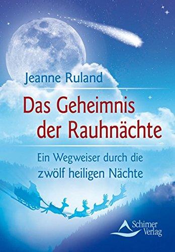 Das Geheimnis der Rauhnächte: Ein Wegweiser durch die zwölf heiligen Nächte Taschenbuch – 12. November 2009 Jeanne Ruland Schirner Verlag 3897678659 Grenzwissenschaften