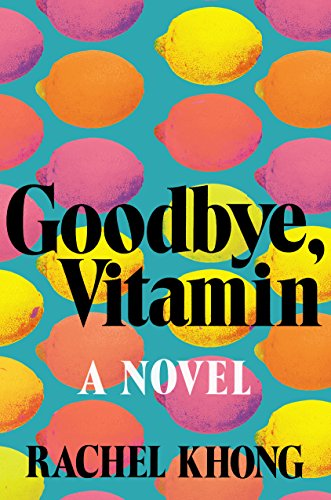 Goodbye, Vitamin: A Novel by [Khong, Rachel]