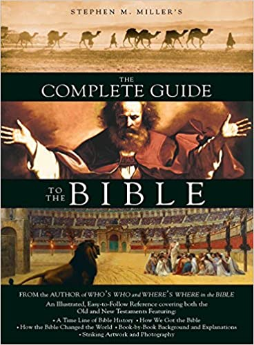 The Complete Guide To The Bible Stephen M Miller 9781597893749 Amazon Com Books
