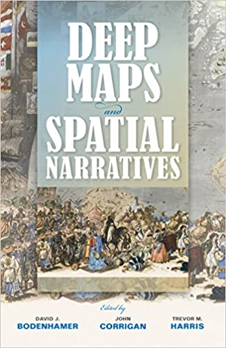 Deep Maps and Spatial Narratives (The Spatial Humanities): DAVID J BODENHAMER, JOHN CORRIGAN, TREVOR M HARRIS: 9780253015600: Amazon.com: Books