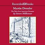 Martin Dressler: The Tale of an American Dreamer   Steven Millhauser