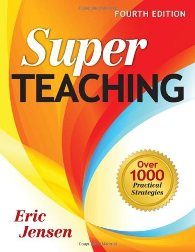 By Eric P. Jensen - Super Teaching: Over 1000 Practical Strategies: 4th (fourth) Edition