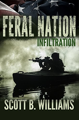 Feral Nation - Infiltration (Feral Nation Series Book 1) by [Williams, Scott B.]