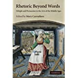 Rhetoric beyond Words: Delight and Persuasion in the Arts of the Middle Ages (Cambridge Studies in Medieval Literature, Serie
