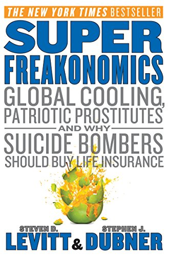 SuperFreakonomics: Global Cooling, Patriotic Prostitutes, and Why Suicide Bombers Should Buy Life Insurance cover
