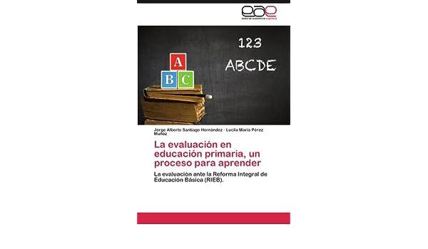 La Evaluacion En Educacion Primaria, Un Proceso Para Aprender ...