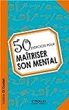 50 exercices pour maîtriser son mental