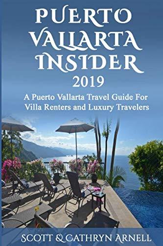 (PUERTO VALLARTA INSIDER: A Puerto Vallarta Travel Guide For Villa Renters and Luxury Travelers)