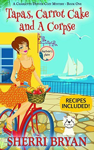 Tapas, Carrot Cake and a Corpse (A Charlotte Denver Cozy Mystery, Culinary Cozy Mystery Book 1) by [Bryan, Sherri]