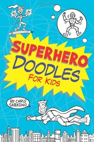 Superhero Doodles for Kids by Sabatino, Chris (February 1, 2012) Paperback