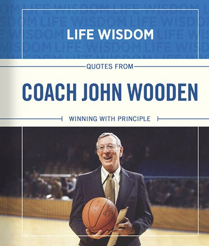 Quotes from Coach John Wooden: Winning With Principle (Life Wisdom)