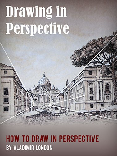 Drawing in Perspective: How to Draw in Perspective - a Practical Guide for Artists