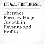Theranos Foresaw Huge Growth in Revenue and Profits | Christopher Weaver,John Carreyrou
