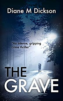THE GRAVE: An intense, gripping crime thriller by [Dickson, Diane M]