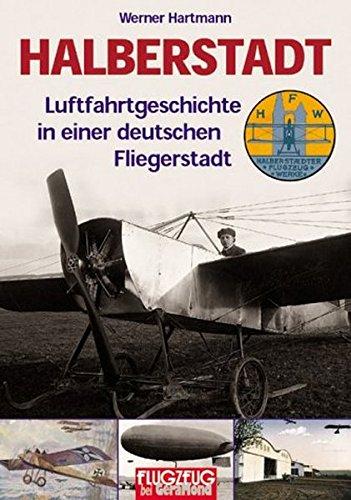 Halberstadt. Luftfahrtgeschichte in einer deutschen Fliegerstadt.