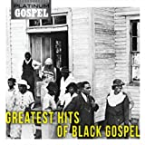 Platinum Gospel - The Greatest Hits Of Black Gospel
