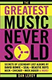 The Greatest Music Never Sold: Secrets of Legendary Lost Albums by David Bowie, Seal, Beastie Boys, Chicago, Mick Jagger, and More!