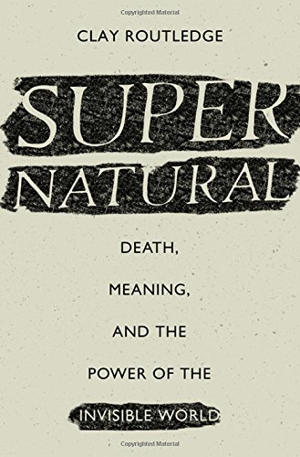 Supernatural: Death, Meaning, and the Power of the Invisible World