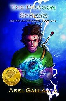 The Dragon Sphere (Nation of Dragons Book 1) by [Gallardo, Abel]