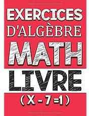 exercices d'algébre math livre: livre de mathématiques avec 1000 exercices pour apprendre l'algèbre Sans professeur et facile dans la maison