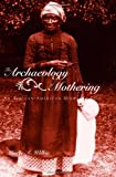 The Archaeology of Mothering, Laurie A. Wilkie, 0415945690