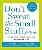 Don't Sweat the Small Stuff for Teens: Simple Ways